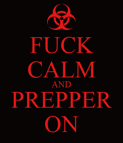 Poster: FUCK CALM AND PREPPER ON