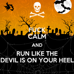 Poster: FUCK CALM AND RUN LIKE THE DEVIL IS ON YOUR HEEL