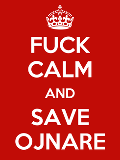 Poster: FUCK CALM AND SAVE OJNARE