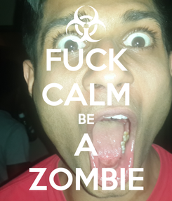 Poster: FUCK CALM BE A ZOMBIE