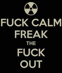 Poster: FUCK CALM FREAK THE FUCK OUT