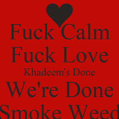 Poster: Fuck Calm Fuck Love Khadeem's Done We're Done Smoke Weed