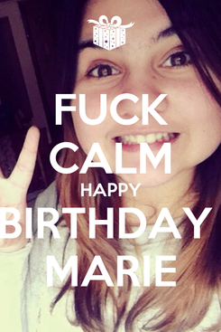 Poster: FUCK CALM HAPPY BIRTHDAY  MARIE