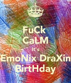 Poster: FuCk  CaLM It's EmoNix DraXin BirtHday