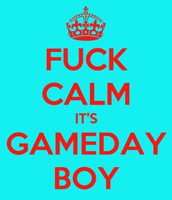 Poster: FUCK CALM IT'S GAMEDAY BOY