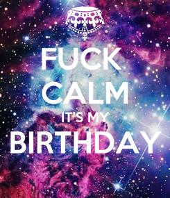 Poster: FUCK  CALM IT'S MY BIRTHDAY