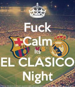 Poster: Fuck Calm Its EL CLASICO Night