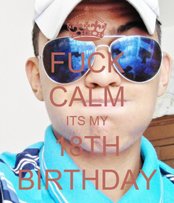 Poster: FUCK CALM ITS MY 18TH BIRTHDAY