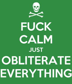 Poster: FUCK CALM JUST OBLITERATE EVERYTHING
