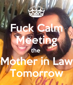 Poster: Fuck Calm Meeting the  Mother in Law Tomorrow