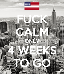 Poster: FUCK CALM ONLY 4 WEEKS TO GO