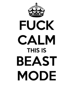 Poster: FUCK CALM THIS IS BEAST MODE
