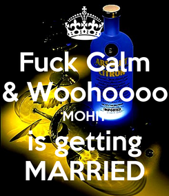 Poster: Fuck Calm & Woohoooo MOHIT is getting MARRIED