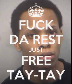 Poster: FUCK DA REST JUST FREE TAY-TAY