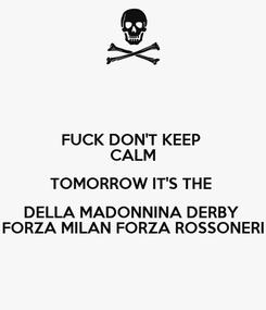 Poster: FUCK DON'T KEEP  CALM TOMORROW IT'S THE  DELLA MADONNINA DERBY  FORZA MILAN FORZA ROSSONERI