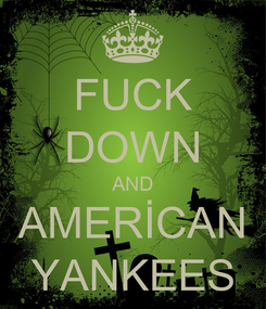 Poster: FUCK DOWN AND AMERİCAN YANKEES
