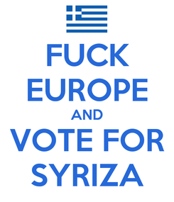 Poster: FUCK EUROPE AND VOTE FOR SYRIZA