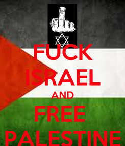 Poster: FUCK ISRAEL AND FREE  PALESTINE