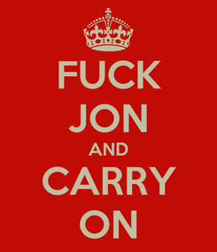 Poster: FUCK JON AND CARRY ON