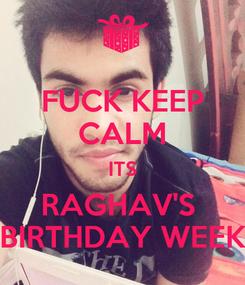 Poster: FUCK KEEP CALM ITS RAGHAV'S  BIRTHDAY WEEK