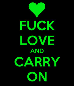 Poster: FUCK LOVE AND CARRY ON