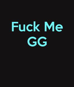 Poster: Fuck Me GG