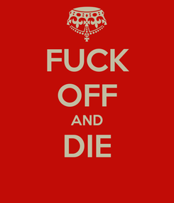 Poster: FUCK OFF AND DIE