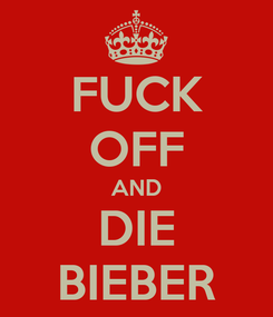 Poster: FUCK OFF AND DIE BIEBER