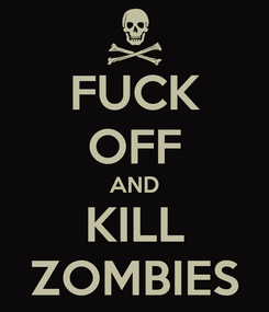 Poster: FUCK OFF AND KILL ZOMBIES