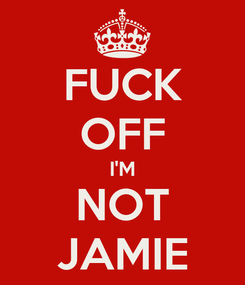 Poster: FUCK OFF I'M NOT JAMIE