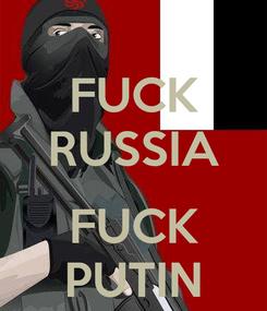 Poster: FUCK RUSSIA  FUCK PUTIN