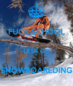 Poster: FUCK SCHOOL  LET'S GO  SNOWBOAREDING