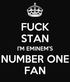 Poster: FUCK STAN I'M EMINEM'S NUMBER ONE FAN