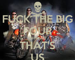 Poster: FUCK THE BIG FOUR OH WAIT THAT'S US