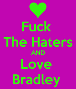 Poster: Fuck  The Haters AND Love  Bradley