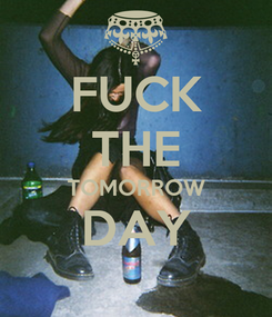 Poster: FUCK THE TOMORROW DAY