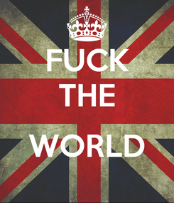 Poster: FUCK THE  WORLD