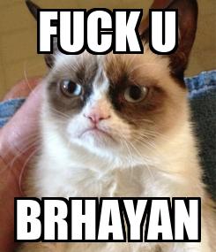 Poster: FUCK U BRHAYAN