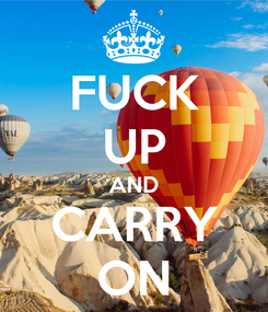 Poster: FUCK UP AND CARRY ON