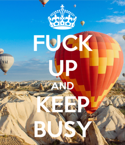 Poster: FUCK UP AND KEEP BUSY