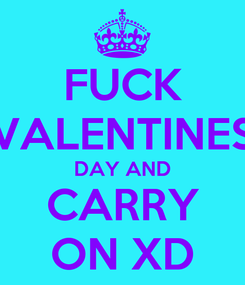 Poster: FUCK VALENTINES DAY AND CARRY ON XD