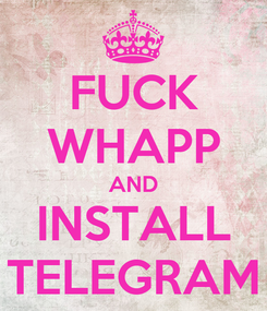 Poster: FUCK WHAPP AND INSTALL TELEGRAM