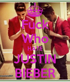 Poster: Fuck Who HATE JUSTIN BIEBER