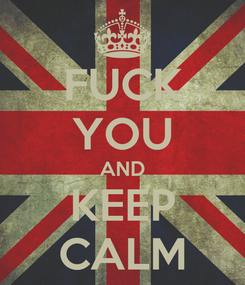 Poster: FUCK YOU AND KEEP CALM