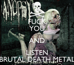 Poster: FUCK YOU AND LISTEN BRUTAL DEATH METAL