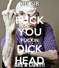 Poster: FUCK YOU FUCKIN DICK HEAD