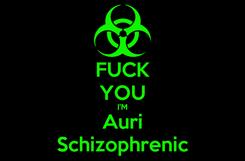 Poster: FUCK YOU I'M Auri Schizophrenic