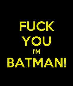 Poster: FUCK YOU I'M BATMAN!