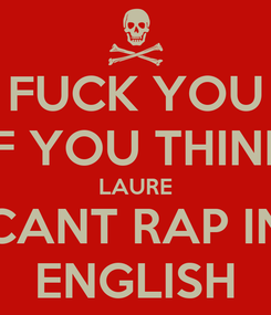 Poster: FUCK YOU IF YOU THINK LAURE CANT RAP IN ENGLISH