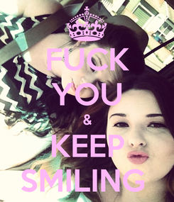 Poster: FUCK YOU & KEEP SMILING